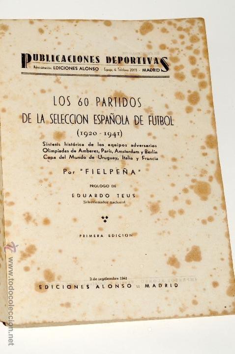 Coleccionismo deportivo: LOS 60 PARTIDOS DE LA SELECCION ESPAÑOLA DE FUTBOL POR FIELPEÑA EDICIONES ALONSO, AÑO 1941 - Foto 6 - 42329276