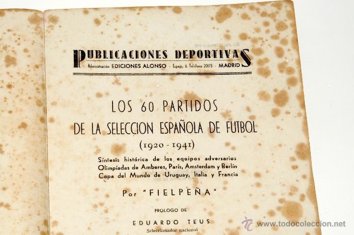 Coleccionismo deportivo: LOS 60 PARTIDOS DE LA SELECCION ESPAÑOLA DE FUTBOL POR FIELPEÑA EDICIONES ALONSO, AÑO 1941 - Foto 8 - 42329276