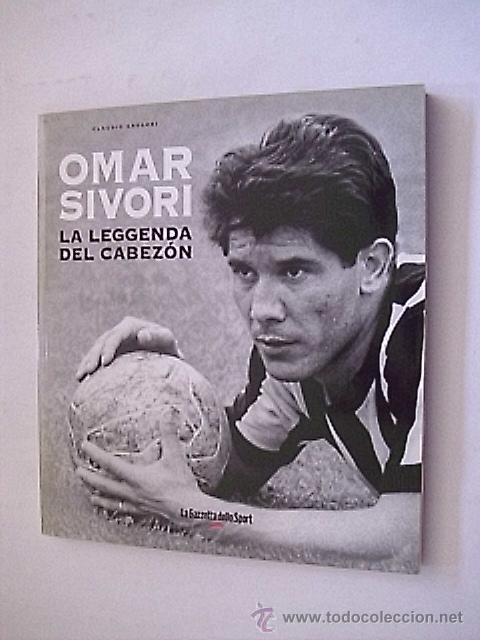 LIBRO IMPORTADO - OMAR SIVORI , LA LEGGENDA DEL CABEZON - PUBLICADO LA GAZZETTA DELLO SPORT (Coleccionismo Deportivo - Libros de Fútbol)