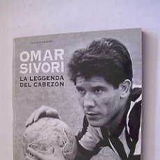 Coleccionismo deportivo: LIBRO IMPORTADO - OMAR SIVORI , LA LEGGENDA DEL CABEZON - PUBLICADO LA GAZZETTA DELLO SPORT. Lote 195434937