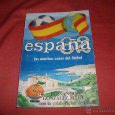 Coleccionismo deportivo: ESPAÑA 82 LAS MUCHAS CARAS DEL FÚTBOL - FERNANDO GONZÁLEZ MART (FIDELITO). Lote 42658323