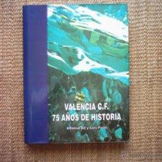 Coleccionismo deportivo: ALFONSO GIL Y LUIS FURIÓ. VALENCIA C.F. 75 AÑOS DE HISTORIA. PRIMERA EDICIÓN. 1994.. Lote 42882616