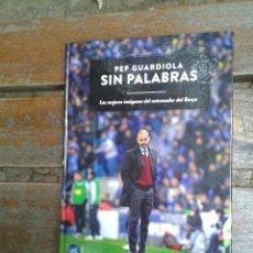 Coleccionismo deportivo: LIBRO FOTOGRÁFICO PEP GUARDIOLA SIN PALABRAS LAS MEJORES IMÁGENES ENTRENADOR BARÇA FC BARCELONA . Lote 43347331