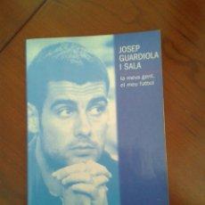La meva gent el meu futbol Pep Guardiola Miquel Rico Lu Martín libro técnico Barça FC Club Barcelona