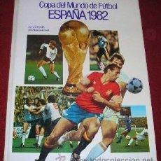 Coleccionismo deportivo: COPA DEL MUNDO DE FUTBOL ESPAÑA 82. JUAN JOSE CASTILLO-JOSE Mª CASANOVAS. EL LIBRO DEL MUNDIAL 1982. Lote 44114655