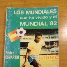 Coleccionismo deportivo: LOS MUNDIALES QUE HE VIVIDO Y EL MUNDIAL 82, POR PEDRO ESCARTIN - PARANINFO - ESPAÑA - 1981. Lote 44308554