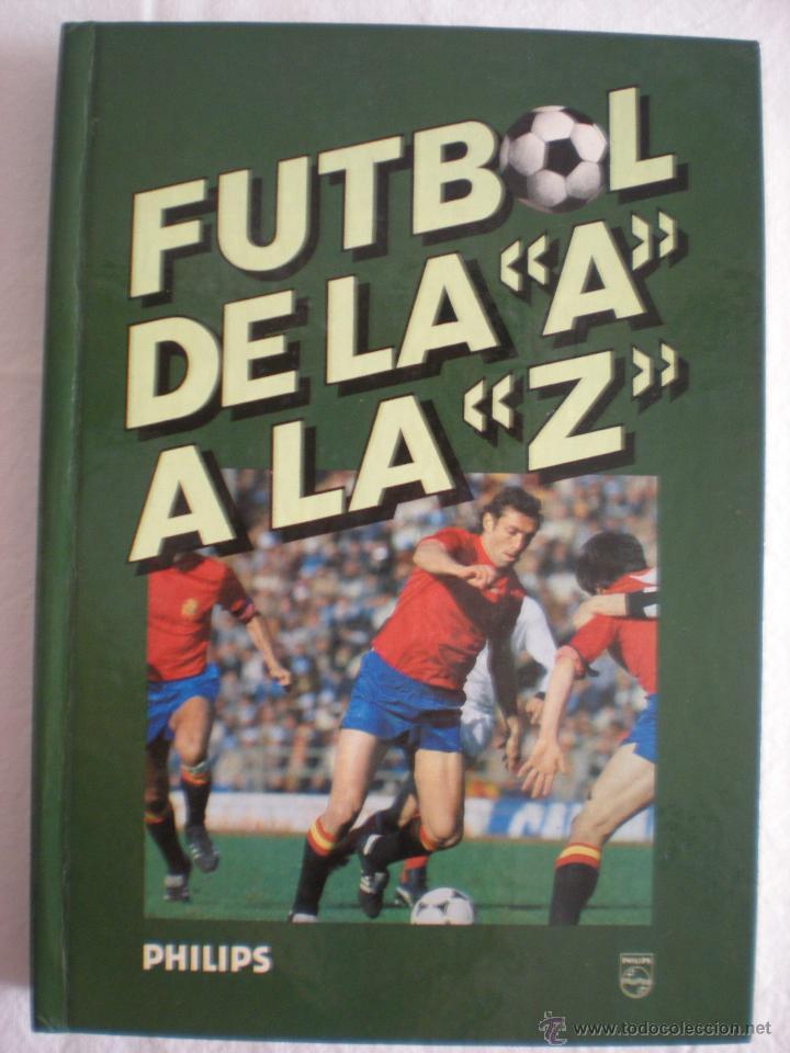 LIBRO # FUTBOL DE LA -A- A LA -Z- (EDITORIAL PHILIPS IBERICA) (Coleccionismo Deportivo - Libros de Fútbol)