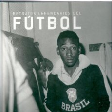 Coleccionismo deportivo: LIBRO RETRATOS LEGENDARIOS DEL FÚTBOL. PROFUSAMENTE ILUSTRADO. Lote 45135917