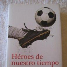Coleccionismo deportivo: HEROES DE NUESTRO TIEMPO - 25 AÑOS DE PERIODISMO DEPORTIVO - SANTIAGO SEGUROLA - EDITORIAL DEBATE. Lote 45180818