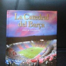 Coleccionismo deportivo: LA CATEDRAL DEL BARÇA LIBRO 50 AÑOS CAMP NOU FÚTBOL CLUB BARCELONA LIGA ESPAÑOLA. Lote 51251876