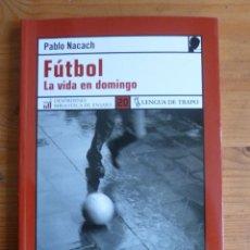 Coleccionismo deportivo: FUTBOL LA VIDA EN DOMINGO. PABLO NACACH. LENGUA DE TRAPO. 2006 165 PAG. Lote 45819937