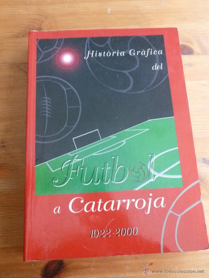 HISTORIA GRAFICA DEL FUTBOL A CATARROJA. 1922-2000 2000 500 PAG (Coleccionismo Deportivo - Libros de Fútbol)