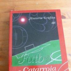 Coleccionismo deportivo: HISTORIA GRAFICA DEL FUTBOL A CATARROJA. 1922-2000 2000 500 PAG. Lote 45997849