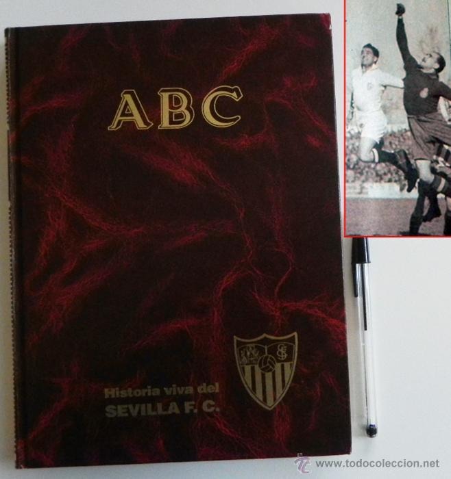 HISTORIA VIVA DEL SEVILLA FC - ABC FOTOS HISTÓRICAS FÚTBOL CLUB JUGADORES DATOS SFC - DEPORTE LIBRO (Coleccionismo Deportivo - Libros de Fútbol)