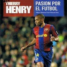 Coleccionismo deportivo: THIERRY HENRY PASIÓN POR EL FUTBOL ALBERT MASNOU Y JUAN MANUEL DIAZ. Lote 53818718
