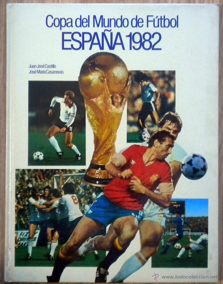 COPA DEL MUNDO DE FUTBOL ESPAÑA 82. JUAN JOSE CASTILLO-JOSE Mª CASANOVAS. EL LIBRO DEL MUNDIAL 1982 (Coleccionismo Deportivo - Libros de Fútbol)