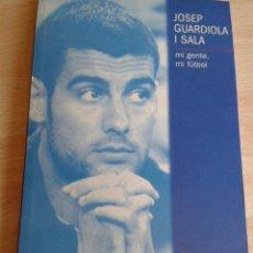 Mi gente, mi fútbol. Josep Guardiola I Sala.