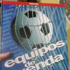 Coleccionismo deportivo: EQUIPOS DE LEYENDA -- DEL FUTBOL EUROPEO. Lote 47403026