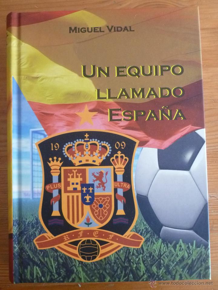 UN EQUIPO LLAMADO ESPAÑA. MIGUEL VIDAL. 2012 651 PAG (Coleccionismo Deportivo - Libros de Fútbol)