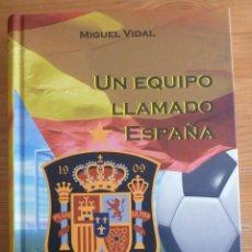 Coleccionismo deportivo: UN EQUIPO LLAMADO ESPAÑA. MIGUEL VIDAL. 2012 651 PAG. Lote 47865910