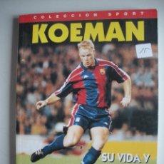 Coleccionismo deportivo: LIBRO DE - KOEMAN - SU VIDA Y EL BARÇA -. Lote 47878764