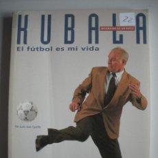 Coleccionismo deportivo: LIBRO DE - KUBALA - EL FUTBOL ES MI VIDA -. Lote 47878864