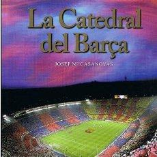 Coleccionismo deportivo: LA CATEDRAL DEL BARÇA JOSEP Mª CASANOVAS . Lote 48533027