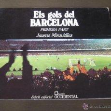 Coleccionismo deportivo: ELS GOLS DEL BARCELONA (PRIMERA PART) - JAUME MIRAVITLLES - FC BARCELONA - BARÇA - FÚTBOL. Lote 48650832
