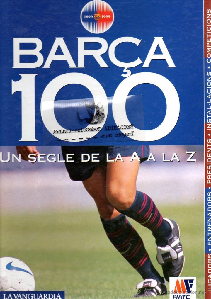 ALBUM BARÇA 100 UN SEGLE DE LA A Z DIARIO LA VANGUARDIA 1999 CARPETA DE FICHAS BARCELONA FUTBOL CLUB (Coleccionismo Deportivo - Libros de Fútbol)