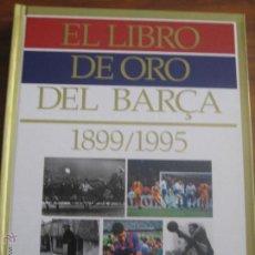 Coleccionismo deportivo: EL LIBRO DE ORO DEL BARÇA - 1899/1995 - FC BARCELONA (SIN FOTOS). Lote 58358581