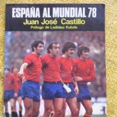 Coleccionismo deportivo: ESPAÑA AL MUNDIAL 78. JUAN JOSE CASTILLO. PROLOGO DE LADISLAO KUBALA. RUSTICA. 95 PAGINAS. 15 X 21 C. Lote 48904030