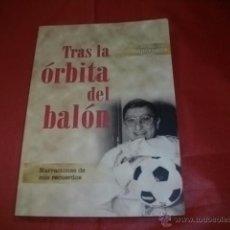 Coleccionismo deportivo: TRAS LA ÓRBITA DEL BALÓN - JUAN ANTONIO APARICIO - FÚTBOL MÁLAGA. Lote 49202641
