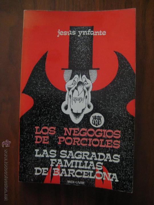 LOS NEGOCIOS DE PORCIOLES - LAS SAGRADAS FAMILIAS DE BARCELONA - JESUS YNFANTE - ESCUDO BARÇA (Coleccionismo Deportivo - Libros de Fútbol)