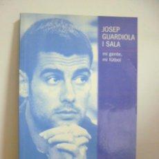 Coleccionismo deportivo: JOSEP GUARIOLA I SALA - MI GENTE, MI FÚTBOL - COMO NUEVO (VER FOTOS). Lote 64577411