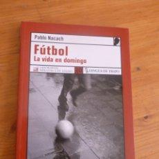Coleccionismo deportivo: FUTBOL. LA VIDA EN DOMINGO. PABLO NACACH. LENGUA DE TRAPO. 2006 164 PAG. Lote 49589254