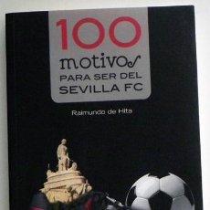 100 MOTIVOS PARA SER DEL SEVILLA FC - RAIMUNDO DE HITA LIBRO FÚTBOL CLUB SEVILLISMO DEPORTE HISTORIA