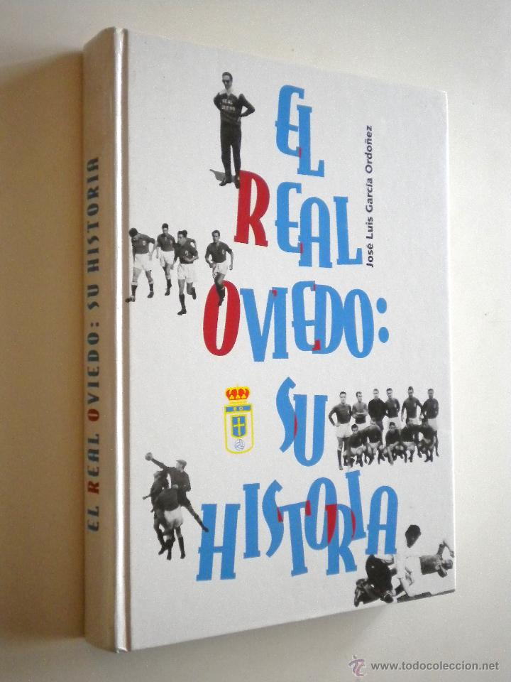 EL REAL OVIEDO: SU HISTORIA / JOSE LUIS GARCIA ORDOÑEZ (Coleccionismo Deportivo - Libros de Fútbol)