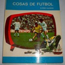 Coleccionismo deportivo: COSAS DE FUTBOL M PEREZ CALDERON COLECCION DEPORTIVA. Lote 50004877