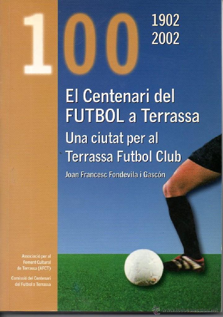 CENTENARI DEL FUTBOL A LA CIUTAT DE TERRASSA FUTBOL CLUB EKL 100 ANYS / TARRASSA (Coleccionismo Deportivo - Libros de Fútbol)