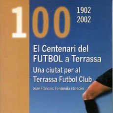 Coleccionismo deportivo: CENTENARI DEL FUTBOL A LA CIUTAT DE TERRASSA FUTBOL CLUB EKL 100 ANYS. Lote 50459465