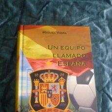 Coleccionismo deportivo: UN EQUIPO LLAMDO ESPAÑA. MIGUEL VIDAL 2012. 651 PAG. Lote 50464445