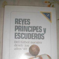 Coleccionismo deportivo: REYES, PRINCIPES Y ESCUDEROS. DEL FÚTBOL NUESTRO DESDE LOS AÑOS 40´S (URUGUAY). Lote 50661849