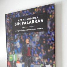 Coleccionismo deportivo: PEP GUARDIOLA SIN PALABRAS. LAS MEJORES IMÁGENES DEL ENTRENADOR DEL BARÇA, 2012. Lote 51286056