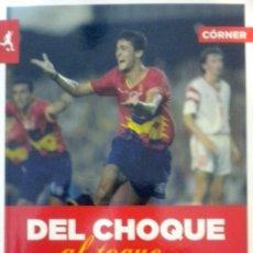 Coleccionismo deportivo: DEL CHOQUE AL TOQUE HISTORIA DEL FUTBOL OLIMPICO ESPAÑOL CARLOS TORO SELECCION ESPAÑOLA FUTBOL. Lote 51569353