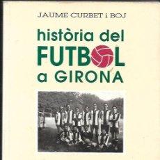 Coleccionismo deportivo: HISTÒRIA DEL FUTBOL A GIRONA 1904 -1957 ( 1ª PART ). Lote 51632368