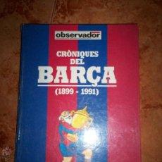 Coleccionismo deportivo: CRONIQUES DEL BARSA1899 - 1991. Lote 52130199