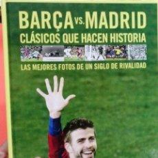 Coleccionismo deportivo: LIBRO BARCA VS MADRID CLASICOS QUE HACEN HISTORIA. Lote 52155081