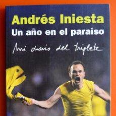 Coleccionismo deportivo: ANDRÉS INIESTA - UN AÑO EN EL PARAÍSO - MI DIARIO DEL TRIPLETE - NOW BOOKS - 2009. Lote 52197228