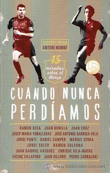 CUANDO NUNCA PERDÍAMOS 15 MIRADAS SOBRE EL BARÇA ANTONIO MUNNE (Coleccionismo Deportivo - Libros de Fútbol)