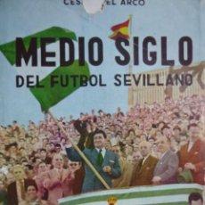 Coleccionismo deportivo: MEDIO SIGLO DE FUTBOL SEVILLANO REAL BETIS.CESAR DEL ARCO.1958. 4ª.FOTOS 223 PG. Lote 56173494